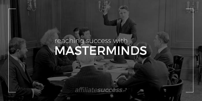 How to Organize a Mastermind that Helps You Succeed in Affiliate Marketing